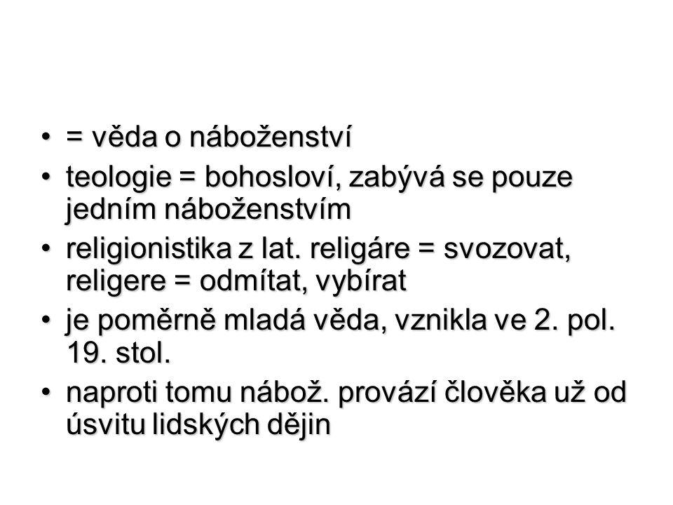 = věda o náboženství teologie = bohosloví, zabývá se pouze jedním náboženstvím.