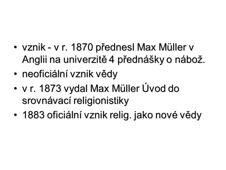 vznik - v r. 1870 přednesl Max Müller v Anglii na univerzitě 4 přednášky o nábož.