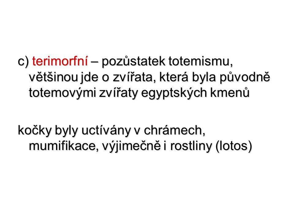 c) terimorfní – pozůstatek totemismu, většinou jde o zvířata, která byla původně totemovými zvířaty egyptských kmenů