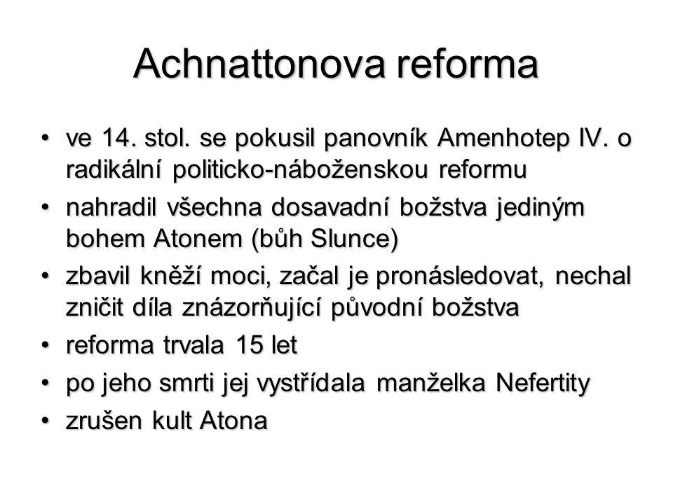 Achnattonova reforma ve 14. stol. se pokusil panovník Amenhotep IV. o radikální politicko-náboženskou reformu.