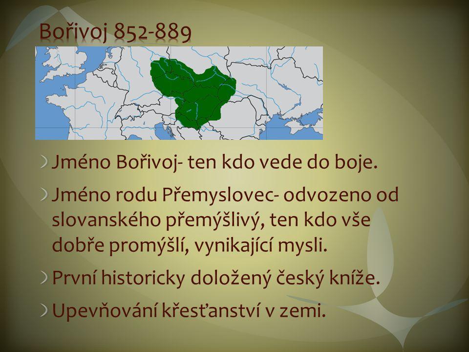 Bořivoj 852-889 Jméno Bořivoj- ten kdo vede do boje.