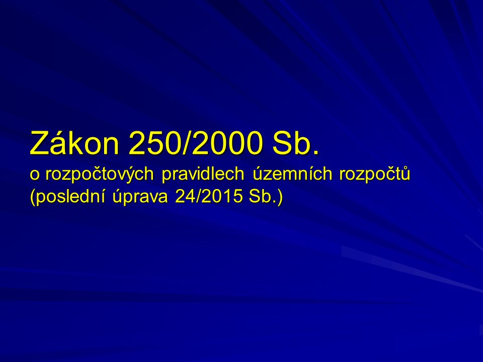 Zákon 250/2000 Sb. o rozpočtových pravidlech územních rozpočtů (poslední úprava 24/2015 Sb.)