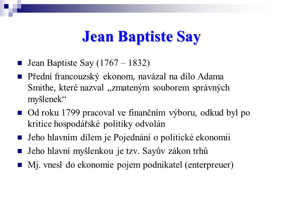 Jean Baptiste Say Jean Baptiste Say (1767 – 1832)