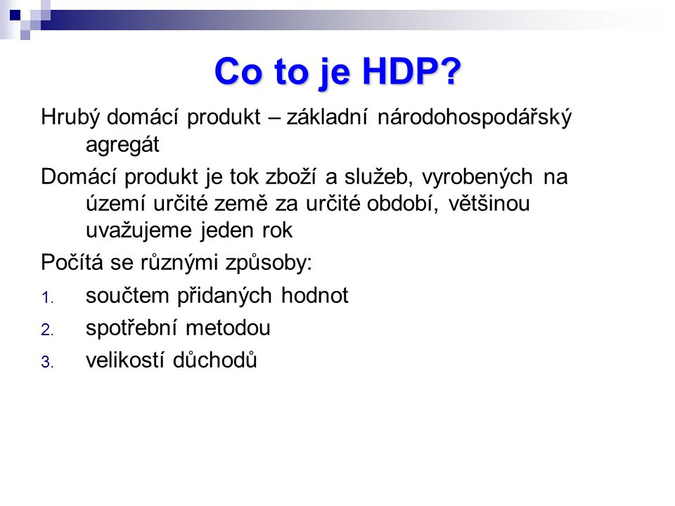 Co to je HDP Hrubý domácí produkt – základní národohospodářský agregát.