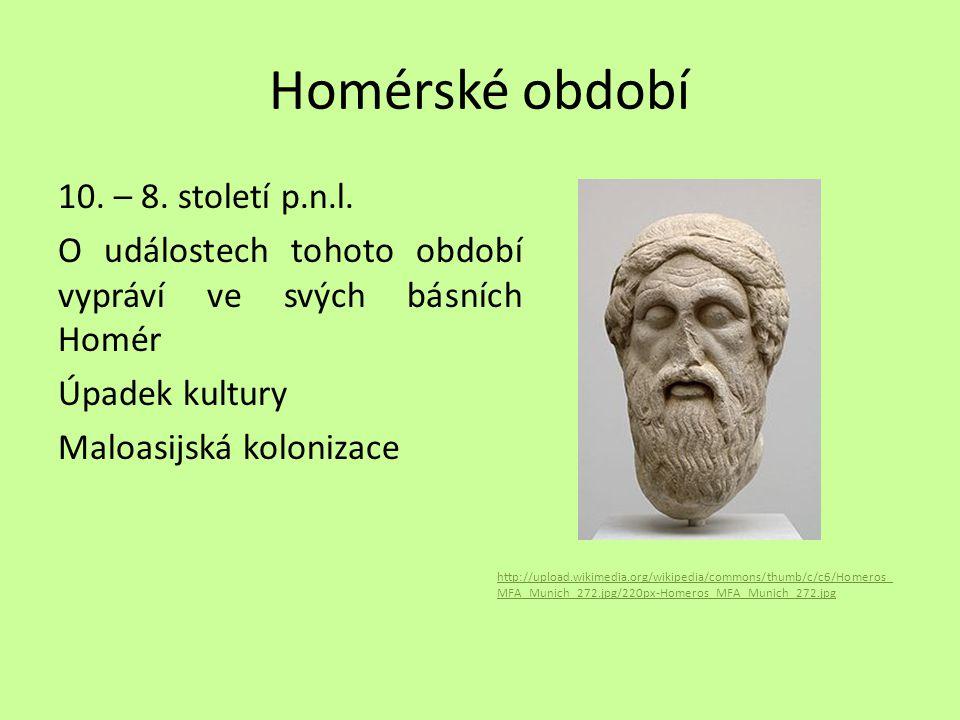 Homérské období 10. – 8. století p.n.l. O událostech tohoto období vypráví ve svých básních Homér Úpadek kultury Maloasijská kolonizace
