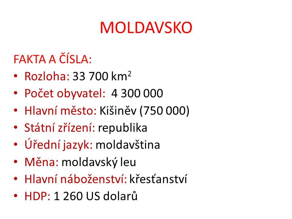 MOLDAVSKO FAKTA A ČÍSLA: Rozloha: 33 700 km2 Počet obyvatel: 4 300 000