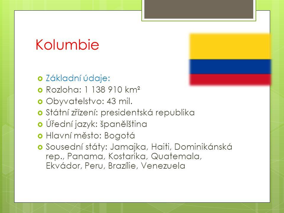 Kolumbie Základní údaje: Rozloha: 1 138 910 km² Obyvatelstvo: 43 mil.