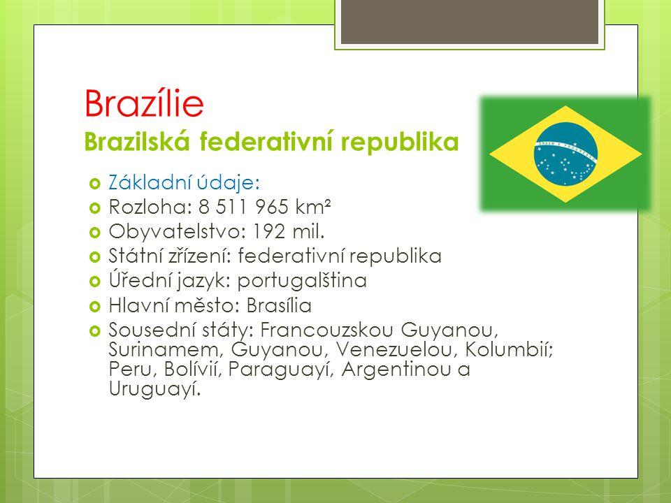 Brazílie Brazilská federativní republika