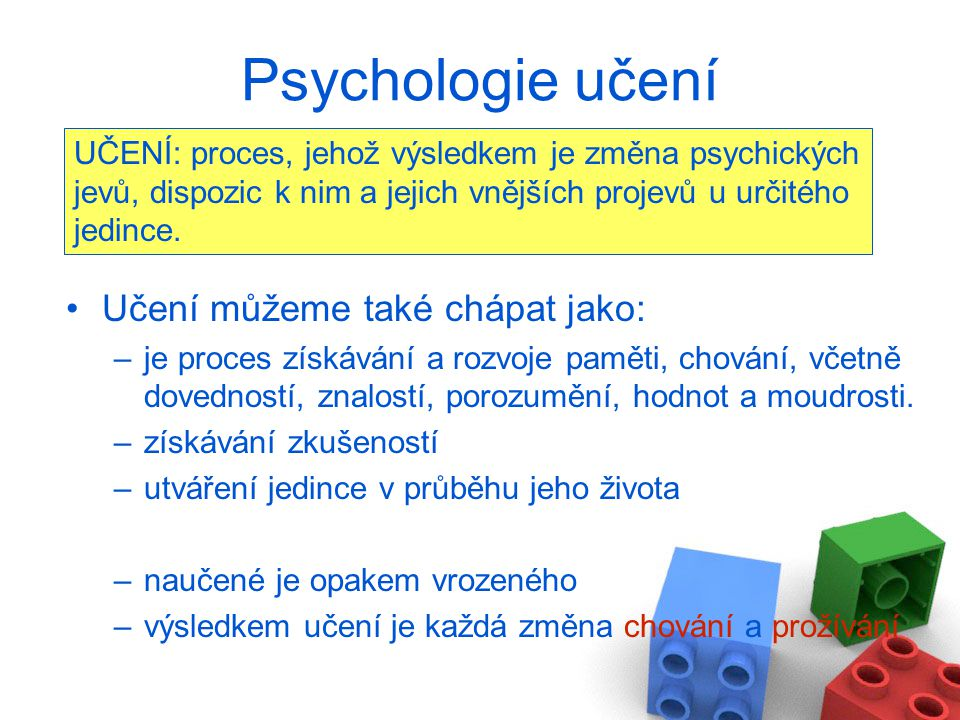 Psychologie učení Učení můžeme také chápat jako:
