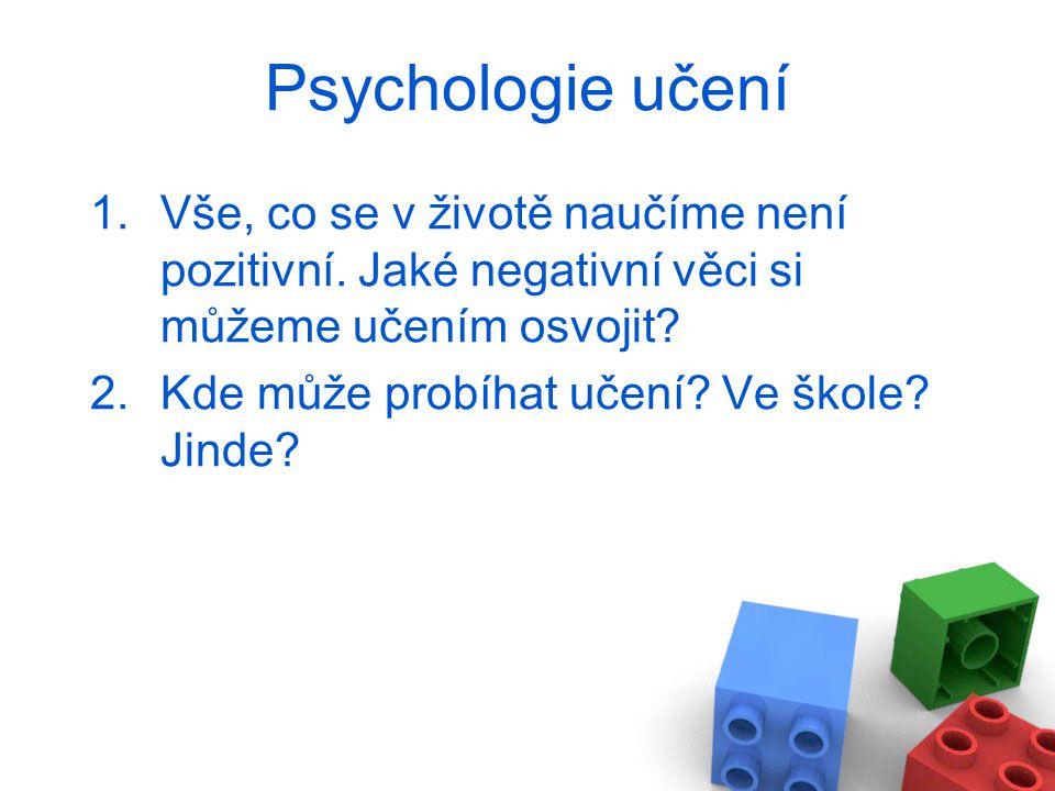 Psychologie učení Vše, co se v životě naučíme není pozitivní. Jaké negativní věci si můžeme učením osvojit