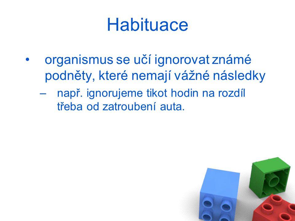 Habituace organismus se učí ignorovat známé podněty, které nemají vážné následky.