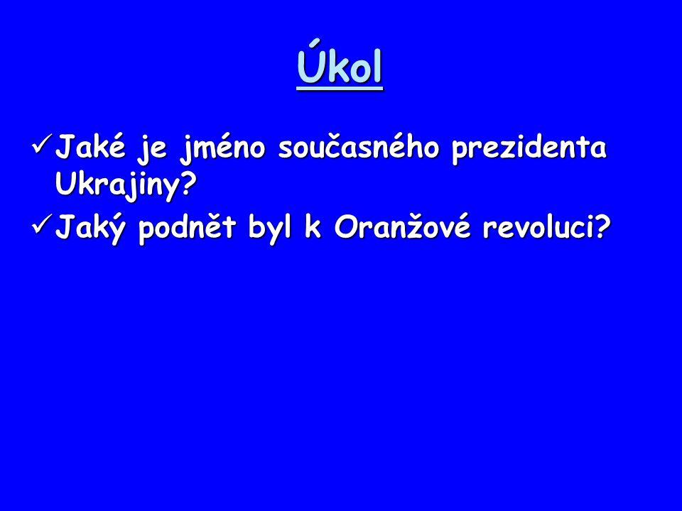 Úkol Jaké je jméno současného prezidenta Ukrajiny