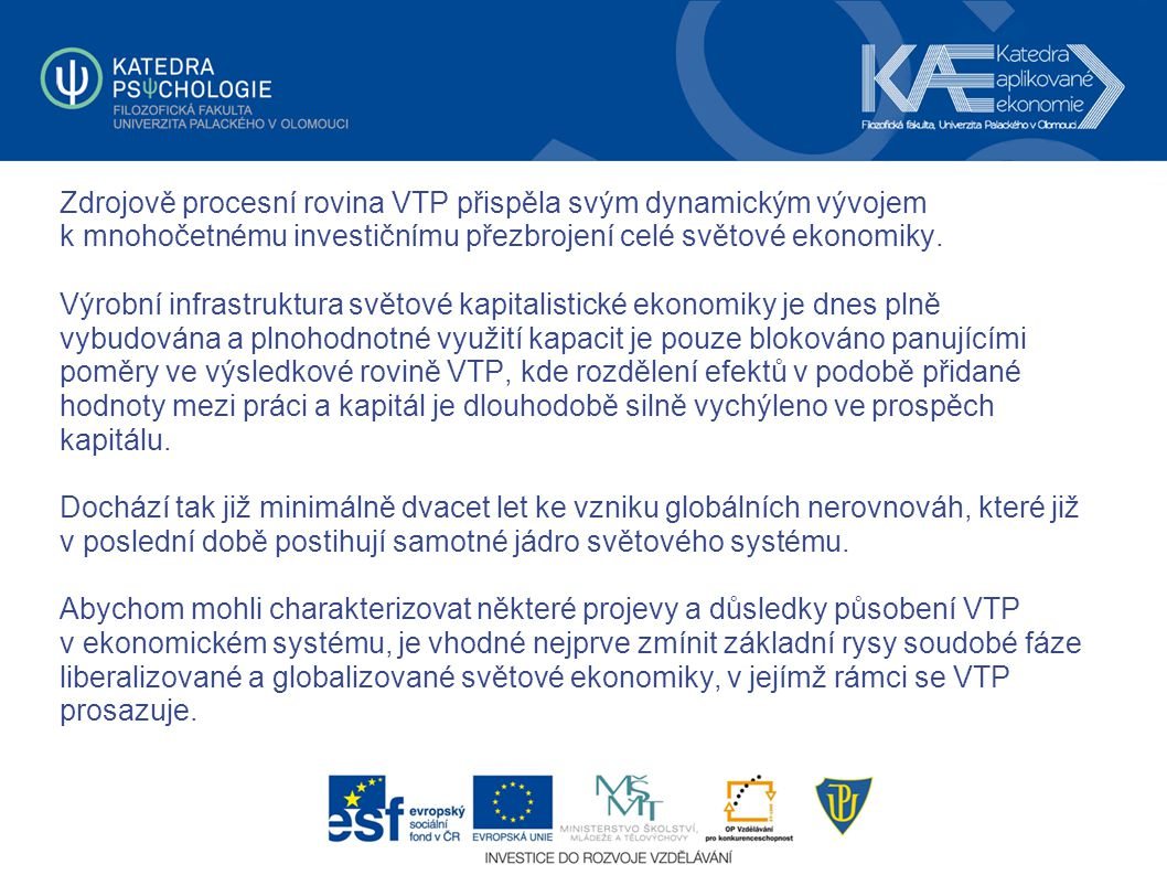 Zdrojově procesní rovina VTP přispěla svým dynamickým vývojem k mnohočetnému investičnímu přezbrojení celé světové ekonomiky.