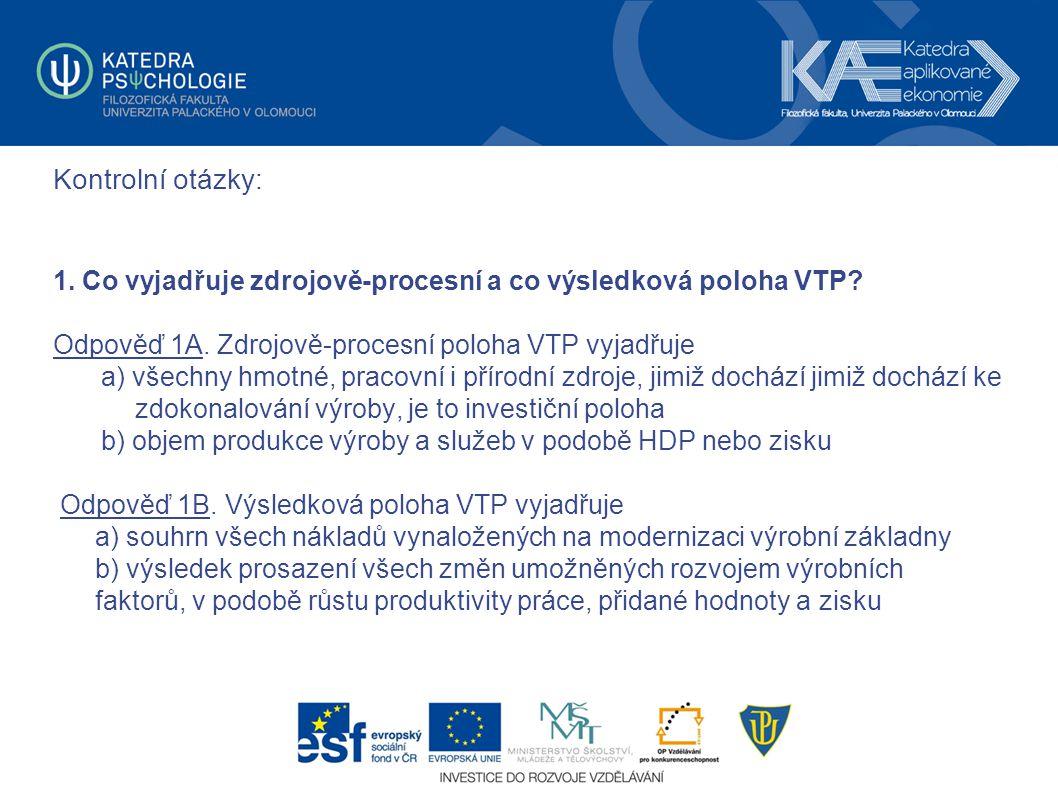 Kontrolní otázky: 1. Co vyjadřuje zdrojově-procesní a co výsledková poloha VTP Odpověď 1A. Zdrojově-procesní poloha VTP vyjadřuje.