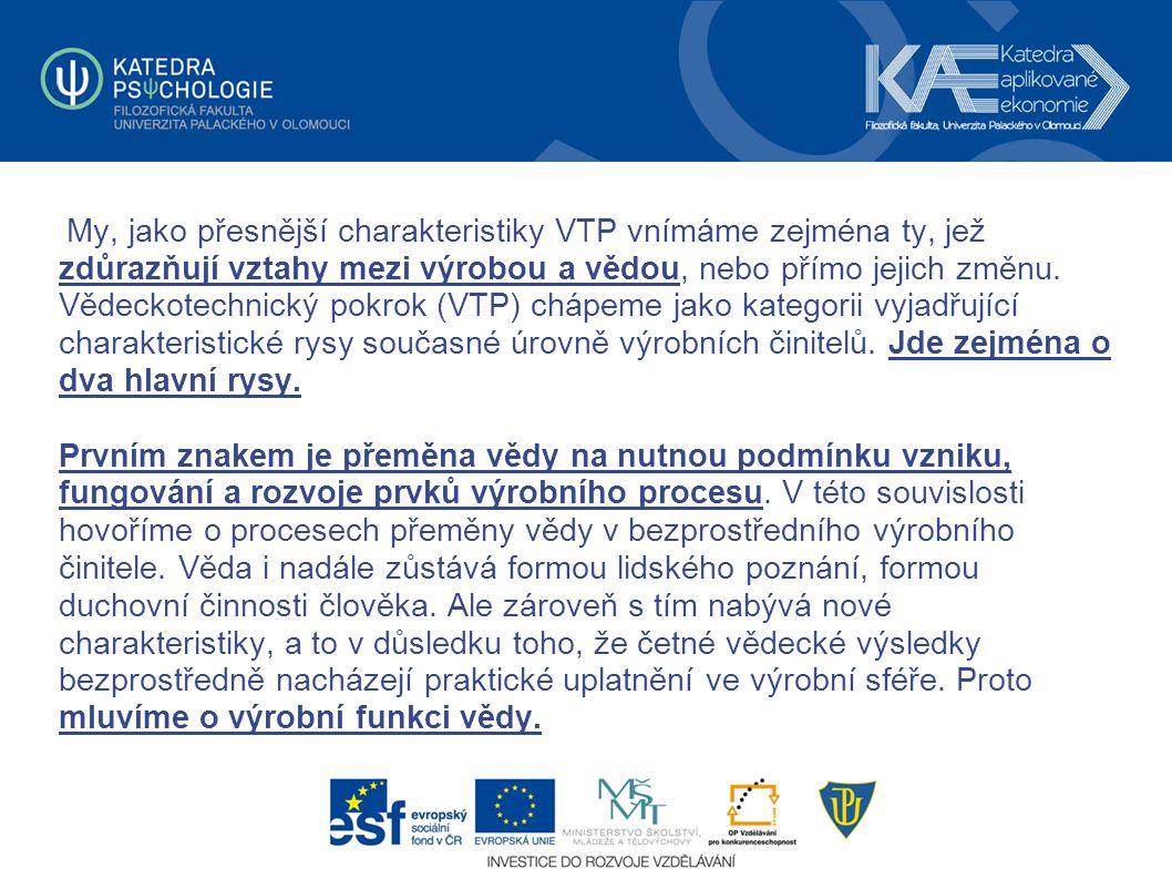 My, jako přesnější charakteristiky VTP vnímáme zejména ty, jež zdůrazňují vztahy mezi výrobou a vědou, nebo přímo jejich změnu.
