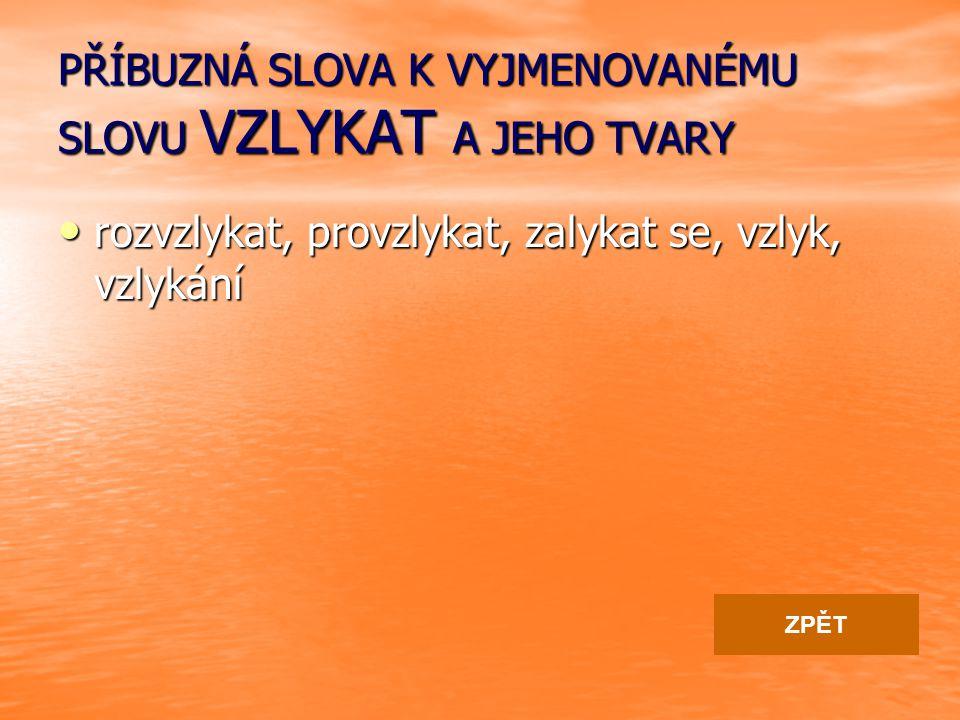 PŘÍBUZNÁ SLOVA K VYJMENOVANÉMU SLOVU VZLYKAT A JEHO TVARY