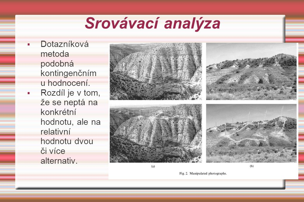 Srovávací analýza Dotazníková metoda podobná kontingenčnímu hodnocení.