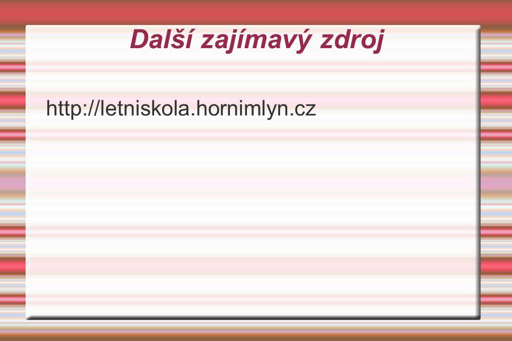 Další zajímavý zdroj http://letniskola.hornimlyn.cz