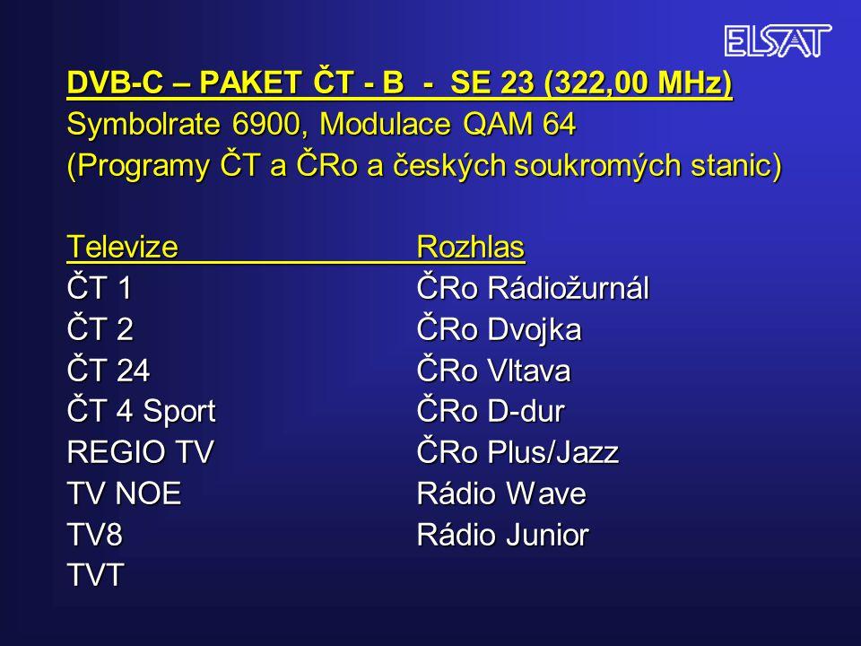 DVB-C – PAKET ČT - B - SE 23 (322,00 MHz) Symbolrate 6900, Modulace QAM 64 (Programy ČT a ČRo a českých soukromých stanic) Televize Rozhlas ČT 1 ČRo Rádiožurnál ČT 2 ČRo Dvojka ČT 24 ČRo Vltava ČT 4 Sport ČRo D-dur REGIO TV ČRo Plus/Jazz TV NOE Rádio Wave TV8 Rádio Junior TVT