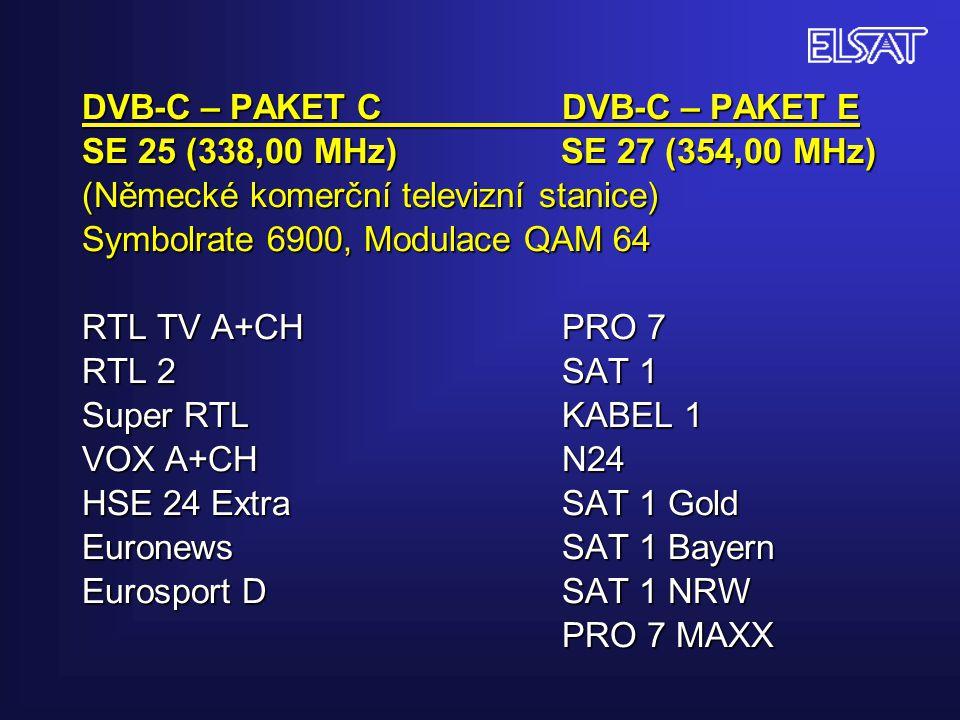 DVB-C – PAKET C DVB-C – PAKET E SE 25 (338,00 MHz) SE 27 (354,00 MHz) (Německé komerční televizní stanice) Symbolrate 6900, Modulace QAM 64 RTL TV A+CH PRO 7 RTL 2 SAT 1 Super RTL KABEL 1 VOX A+CH N24 HSE 24 Extra SAT 1 Gold Euronews SAT 1 Bayern Eurosport D SAT 1 NRW PRO 7 MAXX