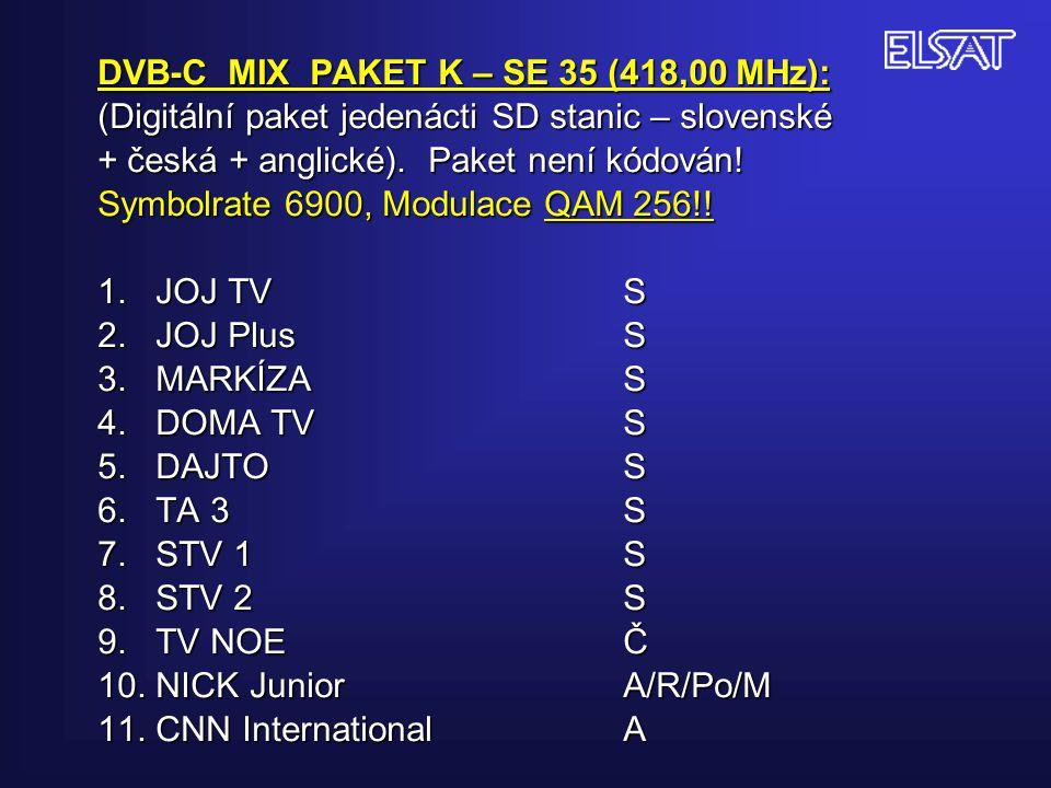 DVB-C MIX PAKET K – SE 35 (418,00 MHz): (Digitální paket jedenácti SD stanic – slovenské + česká + anglické).