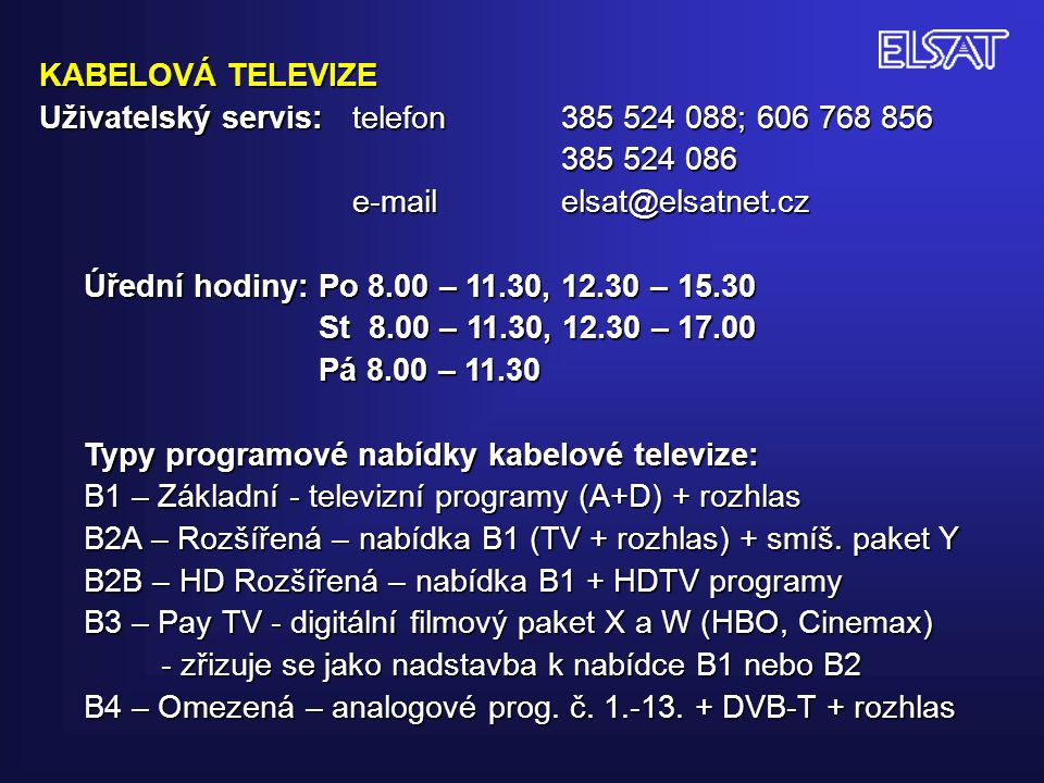 KABELOVÁ TELEVIZE Uživatelský servis: telefon 385 524 088; 606 768 856. 385 524 086. e-mail elsat@elsatnet.cz.