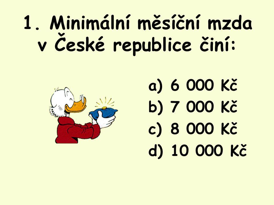 1. Minimální měsíční mzda v České republice činí: