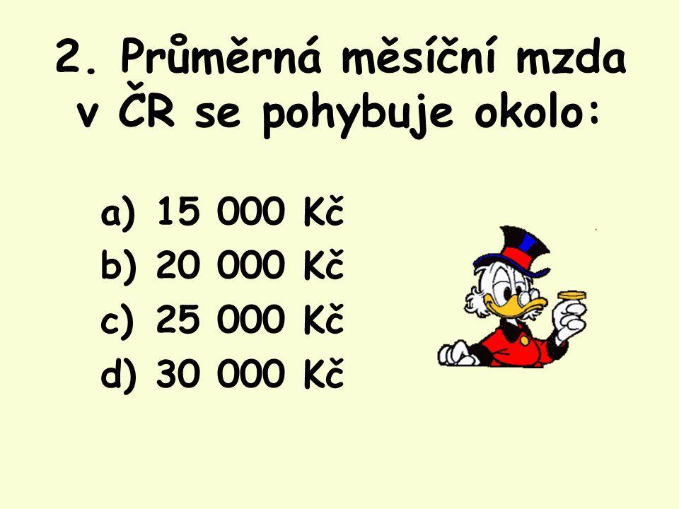 2. Průměrná měsíční mzda v ČR se pohybuje okolo: