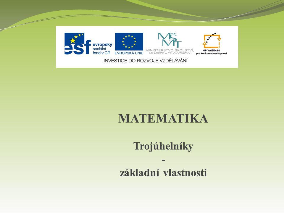 MATEMATIKA Trojúhelníky - základní vlastnosti