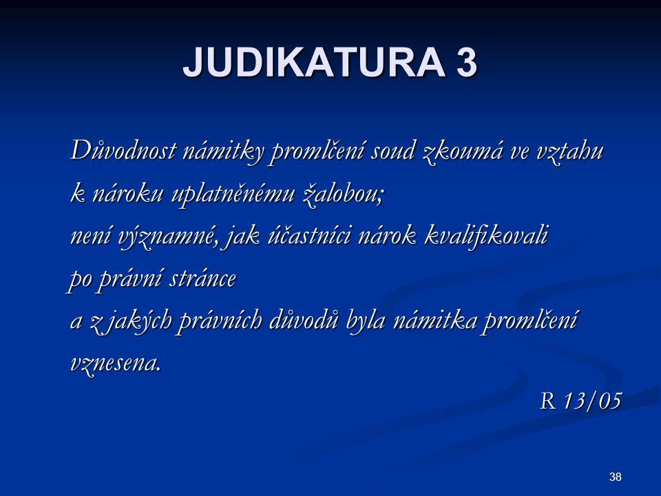 JUDIKATURA 3 Důvodnost námitky promlčení soud zkoumá ve vztahu