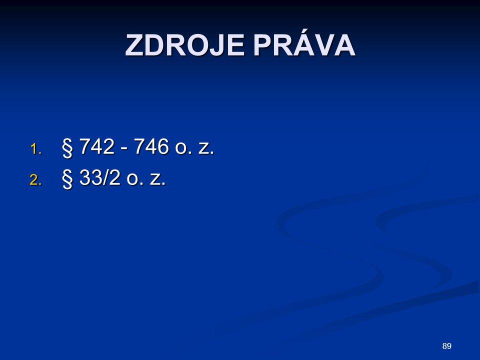 ZDROJE PRÁVA § 742 - 746 o. z. § 33/2 o. z.