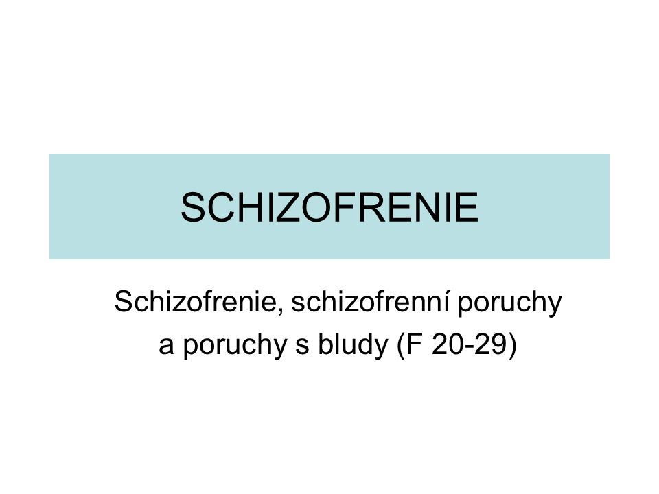 Schizofrenie, schizofrenní poruchy a poruchy s bludy (F 20-29)