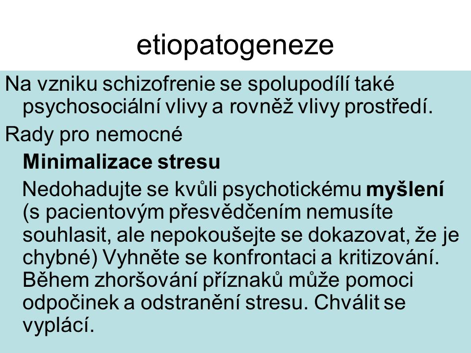 etiopatogeneze Na vzniku schizofrenie se spolupodílí také psychosociální vlivy a rovněž vlivy prostředí.