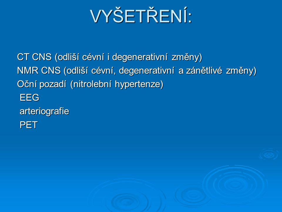 VYŠETŘENÍ: CT CNS (odliší cévní i degenerativní změny)