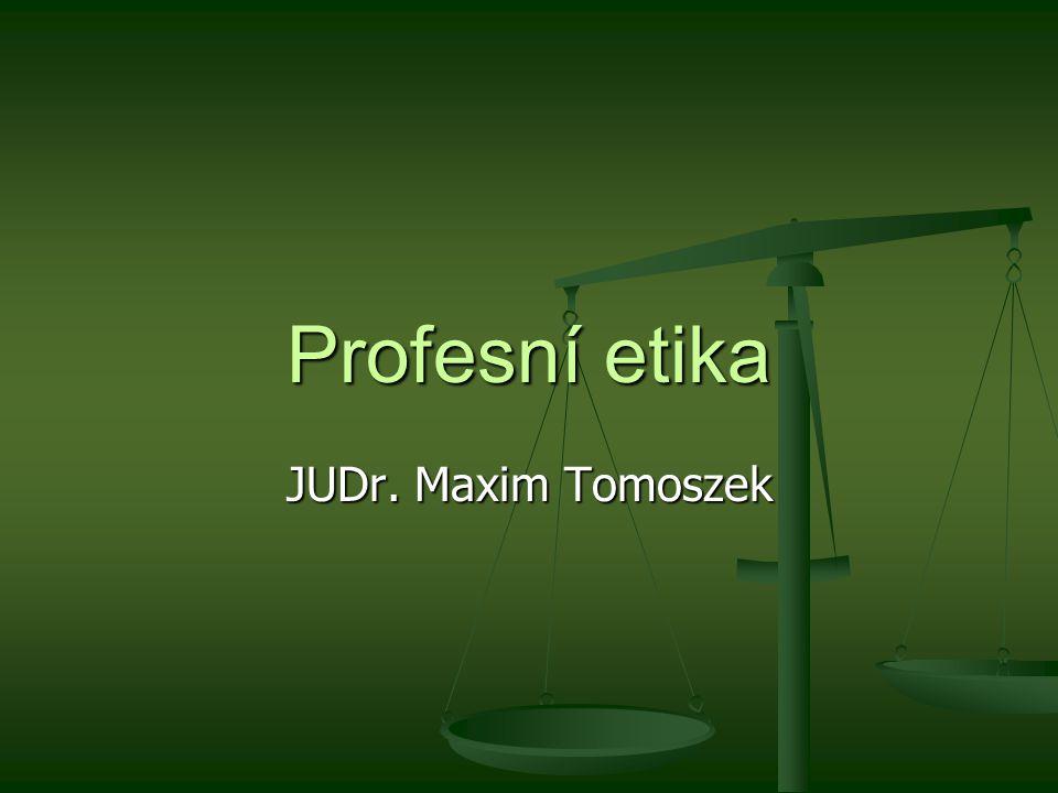 Profesní etika JUDr. Maxim Tomoszek
