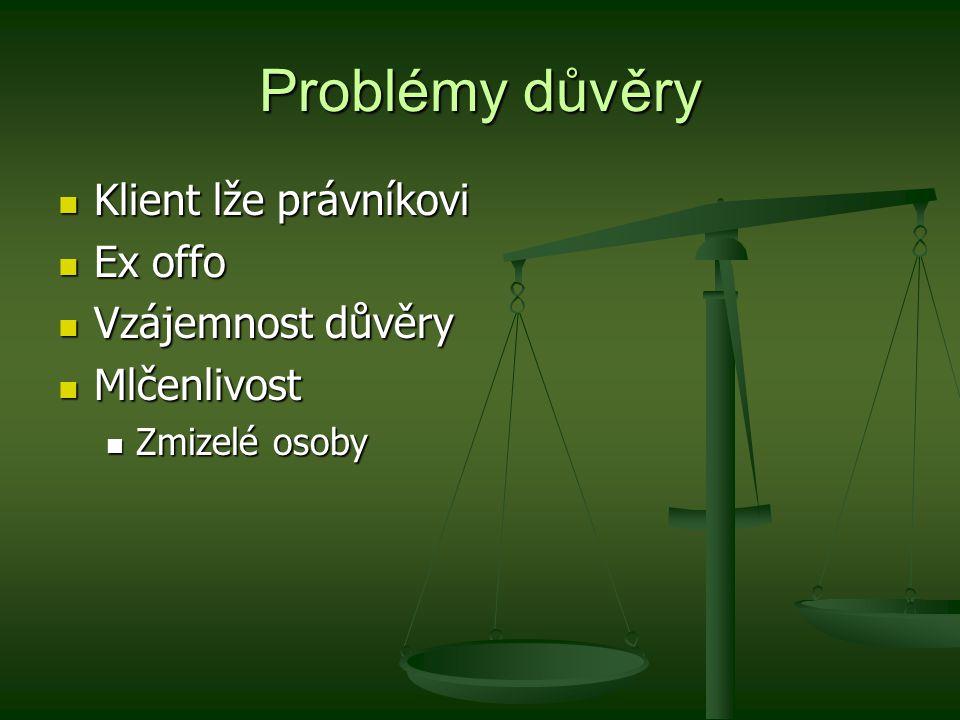 Problémy důvěry Klient lže právníkovi Ex offo Vzájemnost důvěry