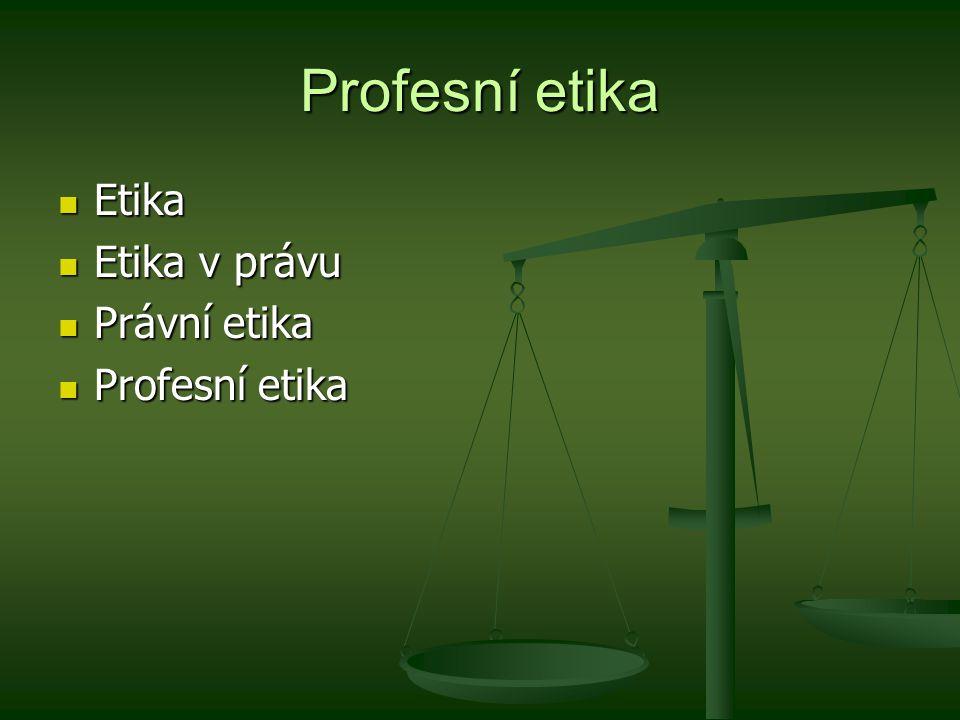 Profesní etika Etika Etika v právu Právní etika Profesní etika