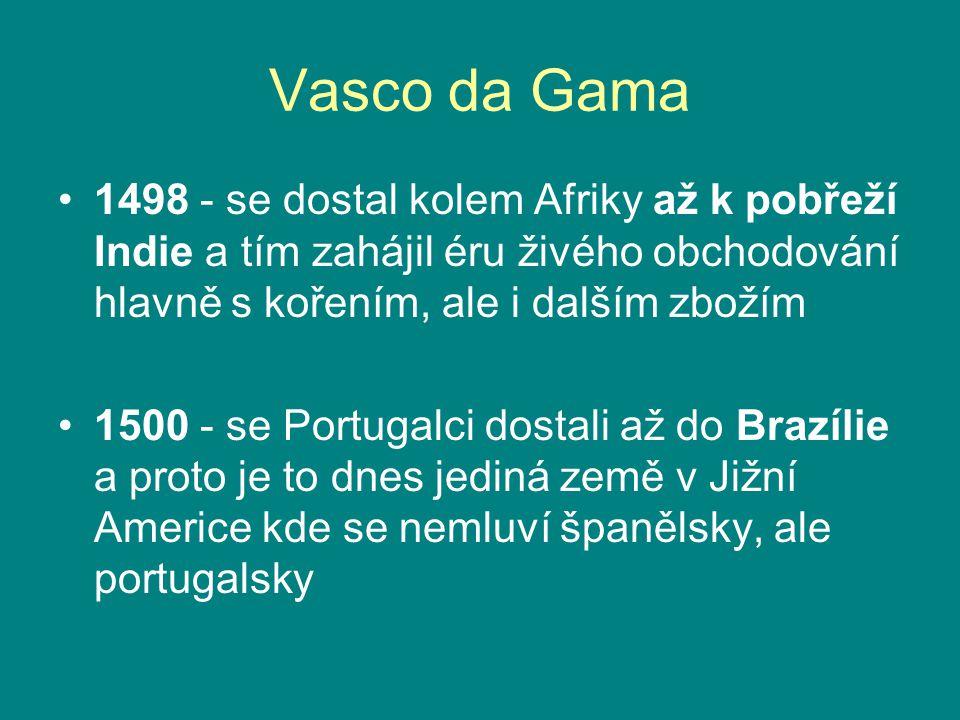 Vasco da Gama 1498 - se dostal kolem Afriky až k pobřeží Indie a tím zahájil éru živého obchodování hlavně s kořením, ale i dalším zbožím.