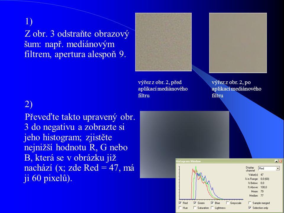 1) Z obr. 3 odstraňte obrazový šum: např. mediánovým filtrem, apertura alespoň 9. 2)
