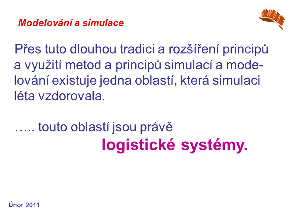 ….. touto oblastí jsou právě logistické systémy.