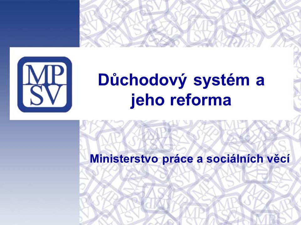 Důchodový systém a jeho reforma Ministerstvo práce a sociálních věcí