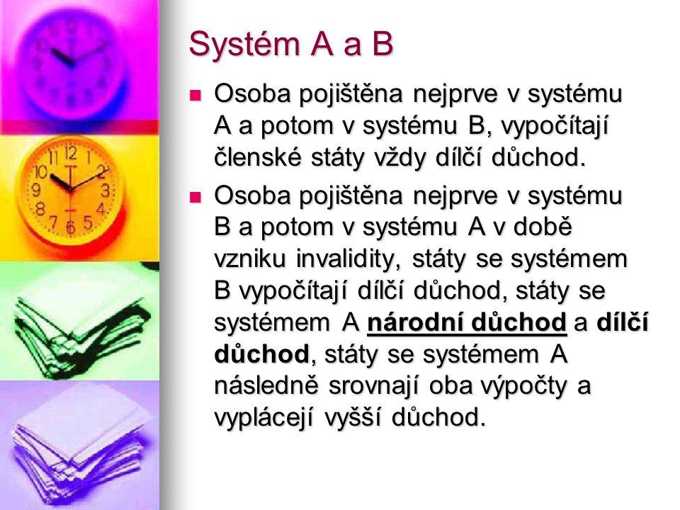 Systém A a B Osoba pojištěna nejprve v systému A a potom v systému B, vypočítají členské státy vždy dílčí důchod.