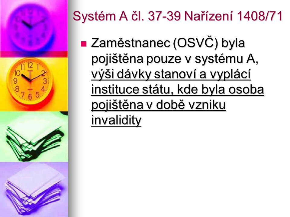 Systém A čl. 37-39 Nařízení 1408/71