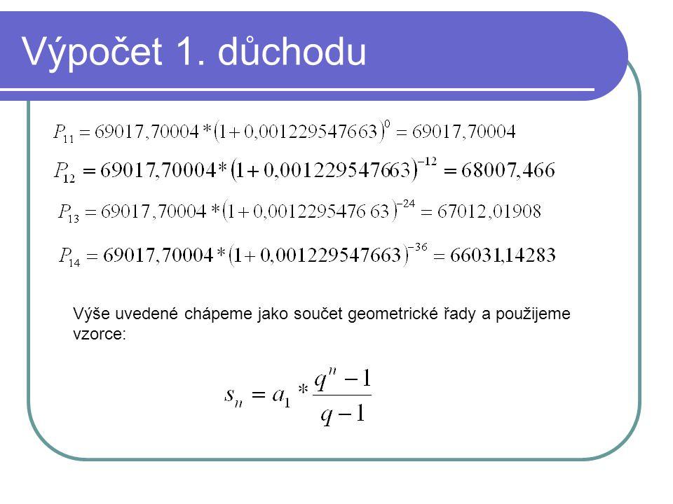 Výpočet 1. důchodu Výše uvedené chápeme jako součet geometrické řady a použijeme vzorce: