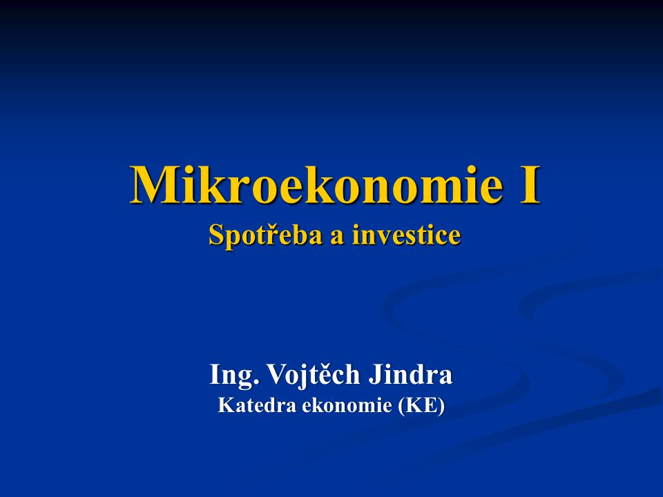Mikroekonomie I Spotřeba a investice