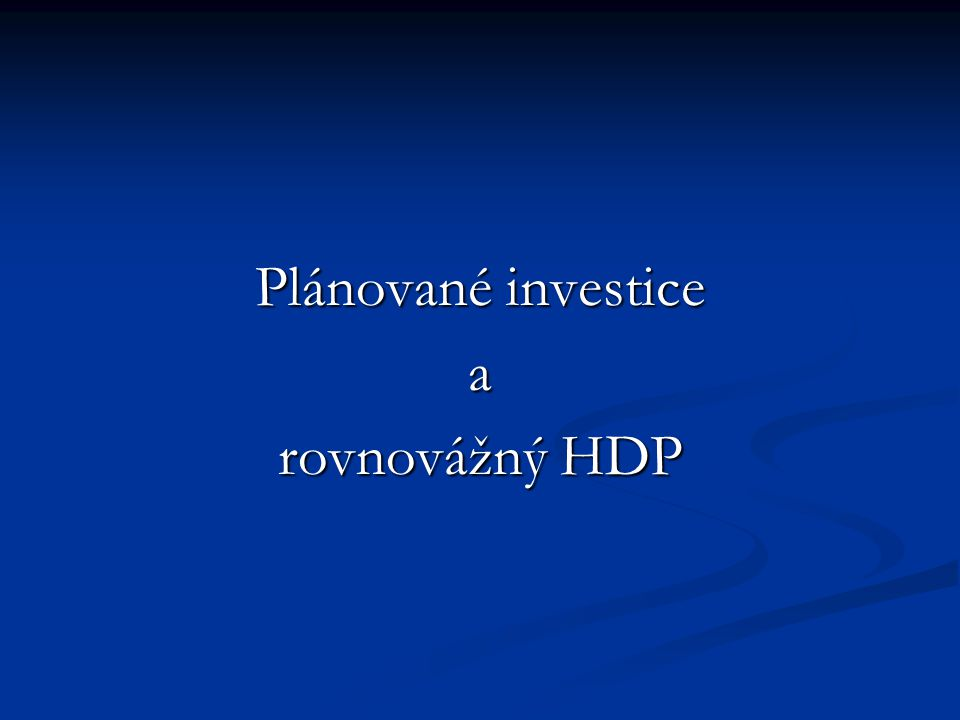 Plánované investice a rovnovážný HDP