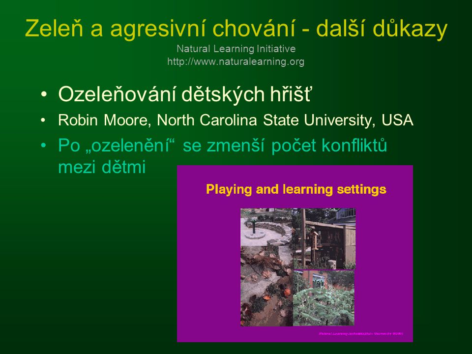 Zeleň a agresivní chování - další důkazy Natural Learning Initiative http://www.naturalearning.org