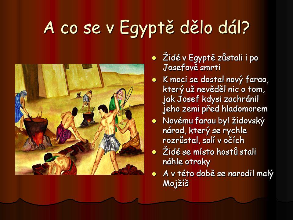 A co se v Egyptě dělo dál Židé v Egyptě zůstali i po Josefově smrti