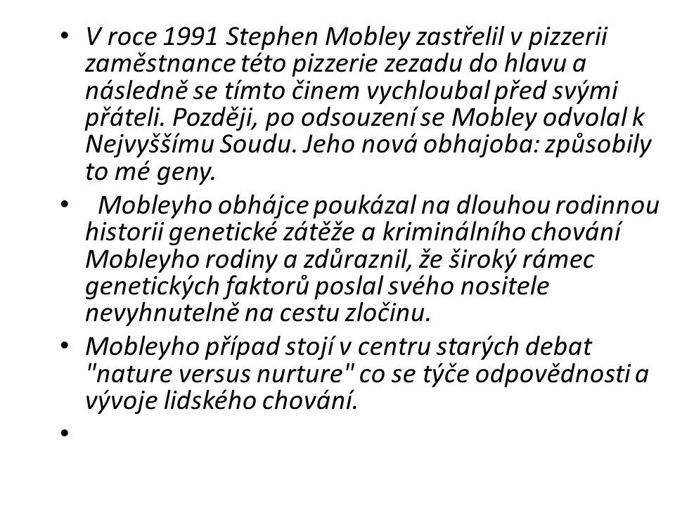 V roce 1991 Stephen Mobley zastřelil v pizzerii zaměstnance této pizzerie zezadu do hlavu a následně se tímto činem vychloubal před svými přáteli. Později, po odsouzení se Mobley odvolal k Nejvyššímu Soudu. Jeho nová obhajoba: způsobily to mé geny.