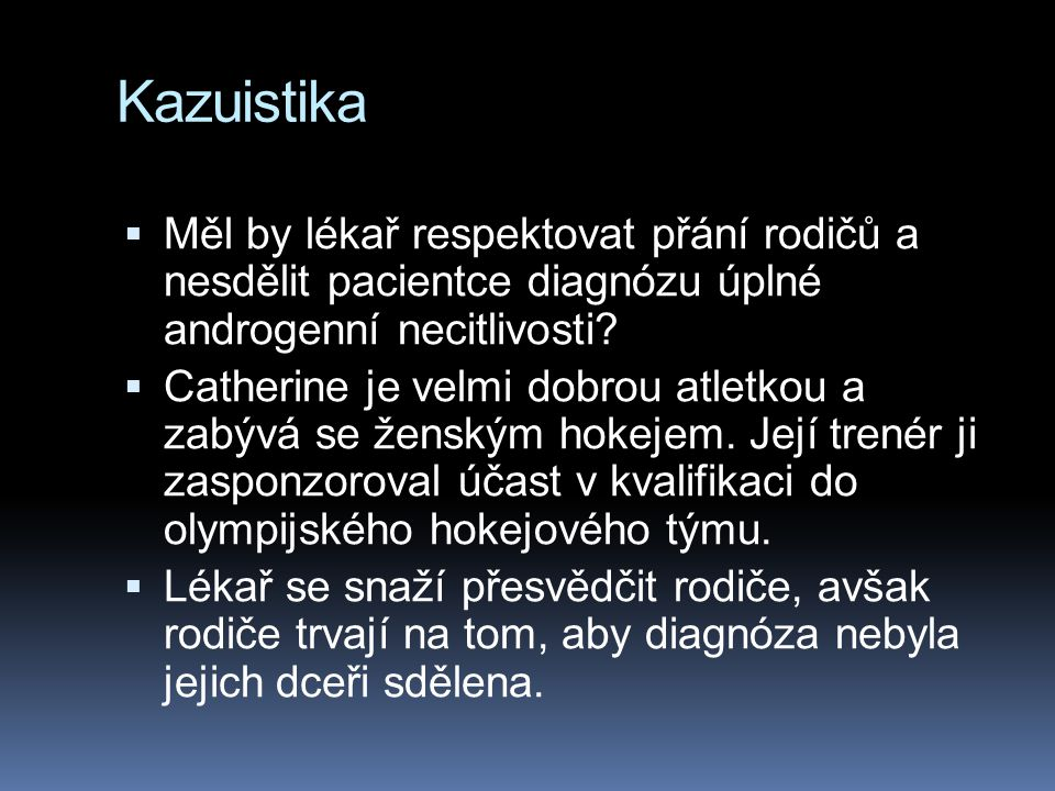 Kazuistika Měl by lékař respektovat přání rodičů a nesdělit pacientce diagnózu úplné androgenní necitlivosti